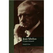 Jean Sibelius: A Guide to Research by Goss,Glenda Dawn, 9781138973749