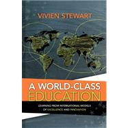 A World-Class Education: Learning from International Models of Excellence and Innovation by Stewart, Vivien, 9781416613749