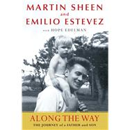 Along the Way The Journey of a Father and Son by Sheen, Martin; Estevez, Emilio; Edelman, Hope, 9781451643749