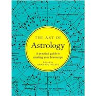 The Art of Astrology: A Practical Guide to Creating Your Horoscope by Southgate, Anna, 9781581573749