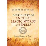 Dictionary of Ancient Magic Words and Spells by Lecouteux, Claude; Graham, Jon E., 9781620553749