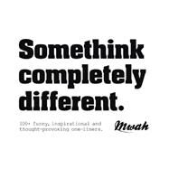Somethink Completely Different: 100+ Funny, Inspirational and Thought-provoking One-liners by Mwah, 9789063693749