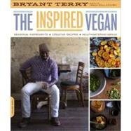 The Inspired Vegan: Seasonal Ingredients, Creative Recipes, Mouthwatering Menus by Terry, Bryant, 9780738213750