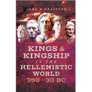 Kings and Kingship in the Hellenistic World, 350-30 BC by Grainger, John D., 9781473863750