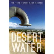 Desert Water: The Future of Utah's Water Resources by Crimmel, Hal, 9781607813750