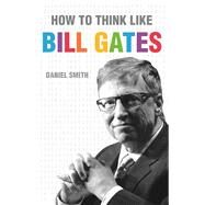 How to Think Like Bill Gates by Smith, Daniel, 9781782433750