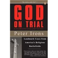 God on Trial : Landmark Cases from America's Religious Battlefields by Irons, Peter (Author), 9780143113751