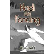 Nadi on Fencing by Aldo Nadi. Foreword By Paul Gallico, 9780486443751