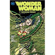 Wonder Woman By George Perez Vol. 1 by Perez, George, 9781401263751