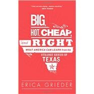 Big, Hot, Cheap, and Right by Grieder, Erica, 9781610393751