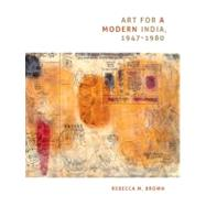 Art for A Modern India, 1947–1980 by Brown, Rebecca M., 9780822343752
