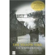 The Yellow Star: A Boy's Story of Auschwitz and Buchenwald by Unsdorfer, S. B., 9781592643752
