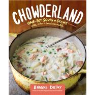 Chowderland: Hearty Soups & Stews With Sides & Salads to Match by Dojny, Brooke, 9781612123752