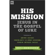 His Mission: Jesus in the Gospel of Luke by Carson, D. A.; Nielson, Kathleen B.; Piper, John (CON); Smith, Colin S. (CON); Loritts, Crawford W., Jr. (CON), 9781433543753