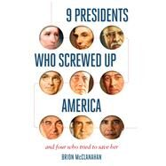 9 Presidents Who Screwed Up America by Mcclanahan, Brion, 9781621573753