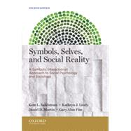 Symbols, Selves, and Social Reality A Symbolic Interactionist Approach to Social Psychology and Sociology by Sandstrom, Kent L.; Lively, Kathryn J.; Martin, Daniel D.; Fine, Gary Alan, 9780199933754