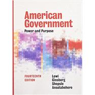 American Government: Power and Purpose (Fourteenth Full Edition) by Lowi, Theodore J.; Ginsberg, Benjamin; Shepsle, Kenneth A.; Ansolabehere, Stephen, 9780393283754