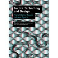 Textile Technology and Design From Interior Space to Outer Space by Schneiderman, Deborah; Griffith Winton, Alexa, 9781472523754