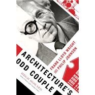Architecture's Odd Couple Frank Lloyd Wright and Philip Johnson by Howard, Hugh, 9781620403754