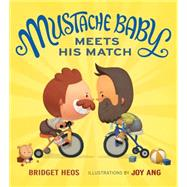 Mustache Baby Meets His Match by Heos, Bridget; Ang, Joy, 9780544363755