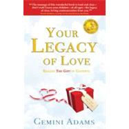 Your Legacy of Love : Realize the Gift in Goodbye by Unknown, 9780615193755