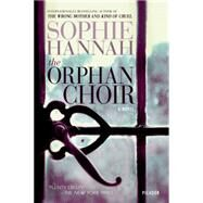 The Orphan Choir A Novel by Hannah, Sophie, 9781250063755