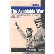 The Avoidable War: Volume 2, Pierre Laval and the Politics of Reality, 1935-1936 by Brody,J. Kenneth, 9781560003755
