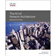 The Art of Network Architecture Business-Driven Design by White, Russ; Donohue, Denise, 9781587143755
