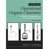 Multiscale Operational Organic Chemistry A Problem Solving Approach to the Laboratory by Lehman, John W., 9780132413756