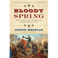 Bloody Spring: Forty Days That Sealed the Confederacy's Fate by Wheelan, Joseph, 9780306823756