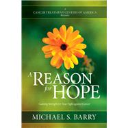 A Reason for Hope Gaining Strength for Your Fight Against Cancer by Barry, Michael S., 9780781413756