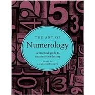 The Art of Numerology: A Practical Guide to Uncover Your Desitny by Southgate, Anna, 9781581573756