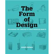 The Form of Design: Deciphering the Visual Language of Mass Produced Objects by Kahane, Josiah, 9789063693756