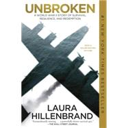 Unbroken : A World War II Story of Survival, Resilience, and Redemption by Hillenbrand, Laura, 9780679603757