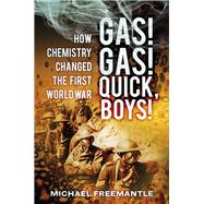 Gas! Gas! Quick, Boys! by Freemantle, Michael, 9780750953757