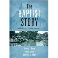 The Baptist Story From English Sect to Global Movement by Chute, Anthony L.; Finn, Nathan A.; Haykin, Michael A. G., 9781433673757