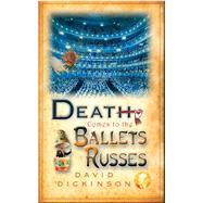 Death Comes to the Ballets Russes by Dickinson, David, 9781472113757