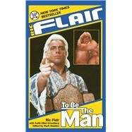 Ric Flair: To Be the Man by Flair, Ric; Greenberg, Keith Elliot; Madden, Mark, 9781501123757