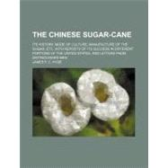 The Chinese Sugar-cane: Its History, Mode of Culture, Manufacture of the Sugar, Etc. With Reports of Its Success in Different Portions of the United States, and Letters from by Hyde, James F. C., 9781154483758