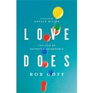 Love Does : Discover a Secretly Incredible Life in an Ordinary World by Bob Goff, 9781400203758