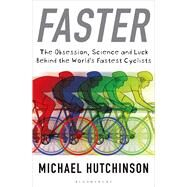 Faster The Obsession, Science and Luck Behind the World's Fastest Cyclists by Hutchinson, Michael, 9781408843758