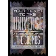 Your Ticket to the Universe: A Guide to Exploring the Cosmos by Arcand, Kimberly K.; Watzke, Megan; Livio, Mario, 9781588343758