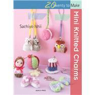 Mini Knitted Charms by Ishii, Sachiyo, 9781782213758