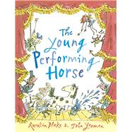 The Young Performing Horse by Yeoman, John; Blake, Quentin, 9781783443758