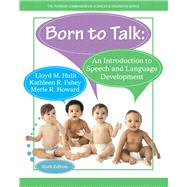 Born to Talk An Introduction to Speech and Language Development with Enhanced Pearson eText -- Access Card Package by Hulit, Lloyd M.; Fahey, Kathleen R.; Howard, Merle R., 9780133783759
