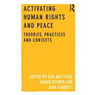 Activating Human Rights and Peace: Theories, Practices and Contexts by Chen,GOH Bee;Chen,GOH Bee, 9781138253759