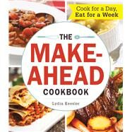 The Make-ahead Cookbook: Cook for a Day, Eat for a Week by Kessler, Lydia, 9781440583759