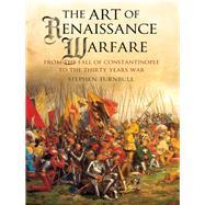 The Art of Renaissance Warfare by Turnbull, Stephen, 9781526713759
