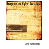 Essays on the Higher Education by Ladd, George Trumbull, 9780554973760