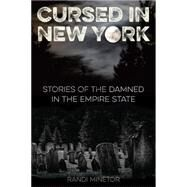 Cursed in New York: Stories of the Damned in the Empire State by Minetor, Randi, 9781493013760